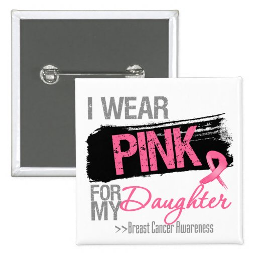 I Wear Pink Ribbon For My Daughter Breast Cancer Buttons