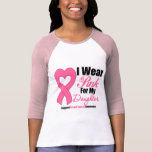 I Wear Pink Ribbon For My Daughter T-shirts