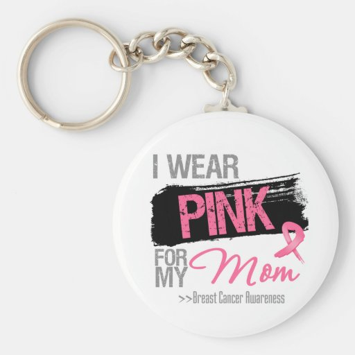 I Wear Pink Ribbon For My Mom Breast Cancer Keychains