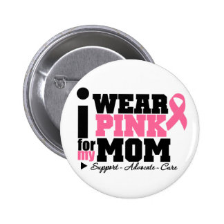 I Wear Pink Ribbon Support For My Mom Buttons
