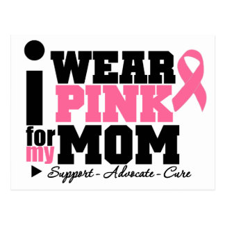 I Wear Pink Ribbon Support For My Mom Post Cards