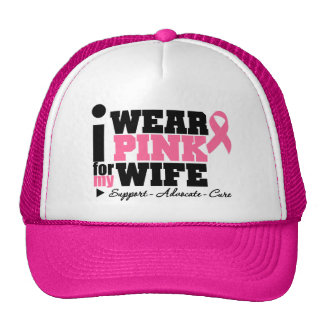 I Wear Pink Ribbon Support For My Wife Hat