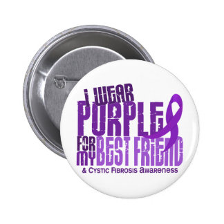 I Wear Purple For Best Friend 6 4 Cystic Fibrosis Buttons