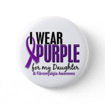I Wear Purple For My Daughter 10 Fibromyalgia Pinback Button
