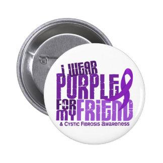I Wear Purple For My Friend 6 4 Cystic Fibrosis Pin