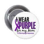 I Wear Purple For My Mom 10 Fibromyalgia Button