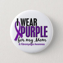 I Wear Purple For My Mom 10 Fibromyalgia Pinback Button