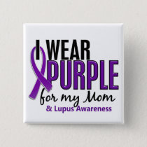 I Wear Purple For My Mom 10 Lupus Button