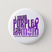 I Wear Purple For My Mom 6.4 Cystic Fibrosis Pinback Button