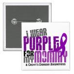 I Wear Purple For My Mommy 6 Crohn's Disease Pin