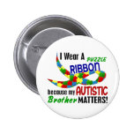 I Wear Puzzle Ribbon For My Brother 33 AUTISM Buttons