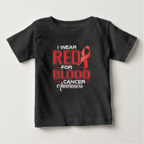 I Wear Red For Blood Cancer Awareness Baby T-Shirt