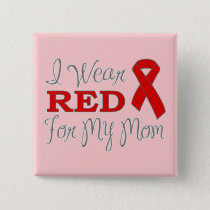 I Wear Red For My Mom (Red Ribbon) Button