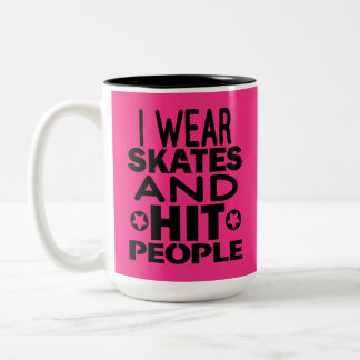 I wear skates and hit people, Roller Derby Two-Tone Coffee Mug