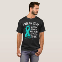 I Wear Teal - Awareness Teal Ribbon Gift T-Shirt