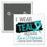 I Wear Teal Because I'm a Ovarian Cancer Warrior Button