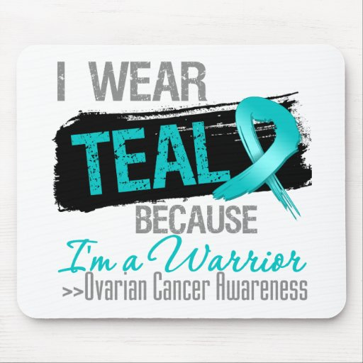 I Wear Teal Because I'm a Ovarian Cancer Warrior Mouse Pad