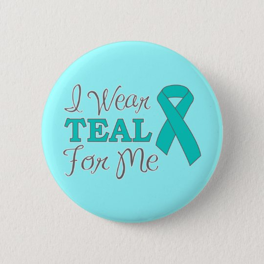 I Wear Teal For Me (Teal Awareness Ribbon) Button