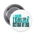 I Wear Teal For Mother-In-Law 6.4 Ovarian Cancer Pins