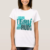 I Wear Teal For My Aunt 6.4 Ovarian Cancer T-Shirt