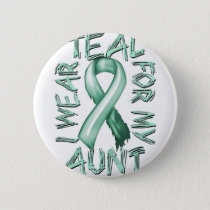 I Wear Teal for my Aunt.png Pinback Button