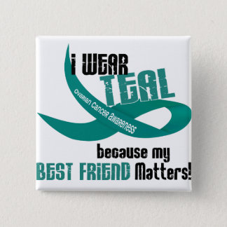 I Wear Teal For My Best Friend 33 OVARIAN CANCER Button