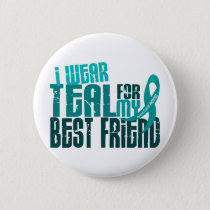 I Wear Teal For My Best Friend 6.4 Ovarian Cancer Button