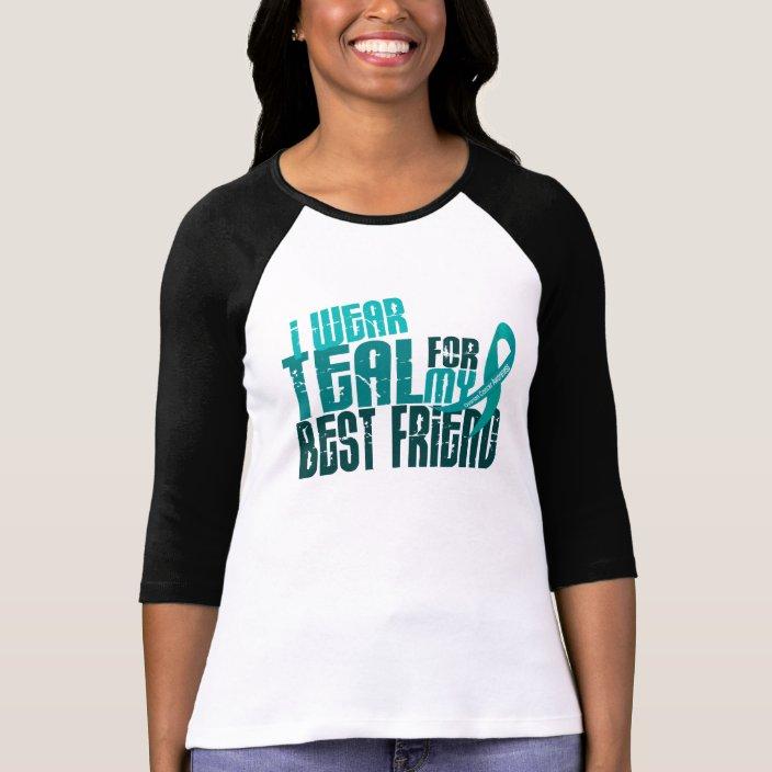 I Wear Teal For My Best Friend 6 4 Ovarian Cancer T Shirt Zazzle Com