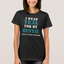 I wear Teal for my Bestie T-Shirt