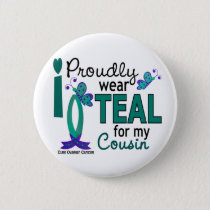I Wear Teal For My Cousin 27 Ovarian Cancer Button