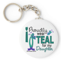 I Wear Teal For My Daughter 27 Ovarian Cancer Keychain