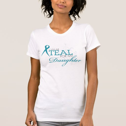I wear teal for my DAUGHTER Tshirts