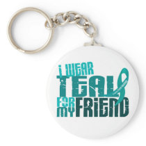I Wear Teal For My Friend 6.4 Ovarian Cancer Keychain