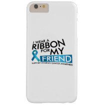 I Wear Teal For My Friend Ovarian Cancer Awareness Barely There iPhone 6 Plus Case