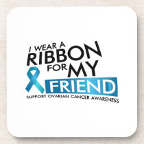 I Wear Teal For My Friend Ovarian Cancer Awareness Beverage Coaster