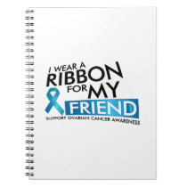 I Wear Teal For My Friend Ovarian Cancer Awareness Notebook