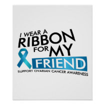 I Wear Teal For My Friend Ovarian Cancer Awareness Poster