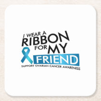 I Wear Teal For My Friend Ovarian Cancer Awareness Square Paper Coaster