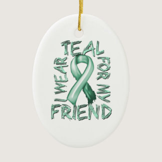 I Wear Teal for my Friend.png Ceramic Ornament