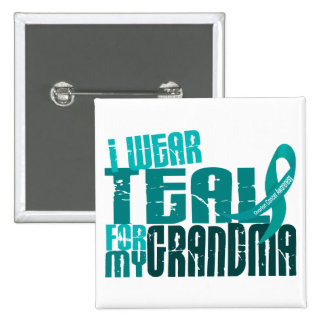 I Wear Teal For My Grandma 6.4 Ovarian Cancer Pinback Button