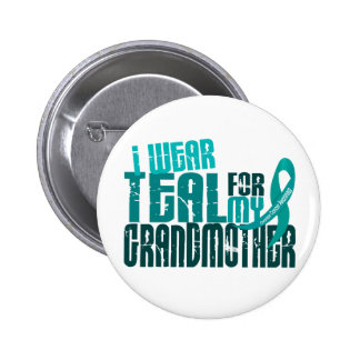 I Wear Teal For My Grandmother 6.4 Ovarian Cancer 2 Inch Round Button