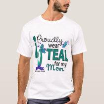 I Wear Teal For My Mom 27 Ovarian Cancer T-Shirt