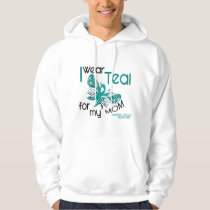 I Wear Teal For My Mom 45 Ovarian Cancer Hoodie
