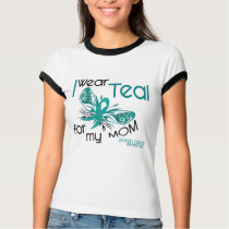 I Wear Teal For My Mom 45 Ovarian Cancer T-Shirt