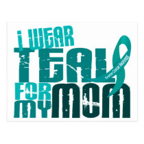 I Wear Teal For My Mom 6.4 Ovarian Cancer Postcard