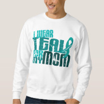 I Wear Teal For My Mom 6.4 Ovarian Cancer Sweatshirt