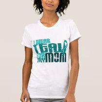 I Wear Teal For My Mom 6.4 Ovarian Cancer Tee Shirt