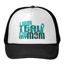 I Wear Teal For My Mom 6.4 Ovarian Cancer Trucker Hat