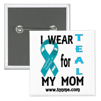 I wear TEAL for my mom button
