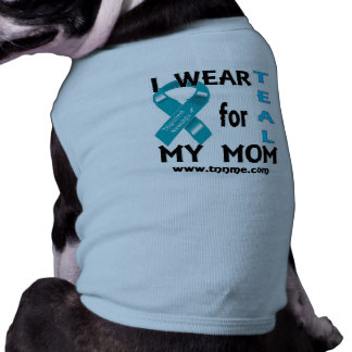 I wear TEAL for my mom dogie shirt. Tee